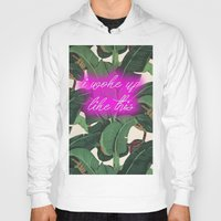 i woke up like this Hoodies featuring I Woke Up Like This by Mark Baker-Sanchez