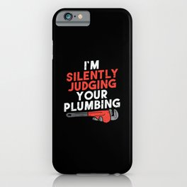 I'm Silently Judging Your Plumbing For Pipefitters iPhone Case