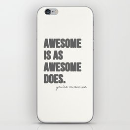 Awesome is as Awesome Does iPhone Skin
