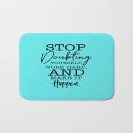 A beautiful quote Stop Doubting Yourself, Work Hard, And Make It Happen Bath Mat