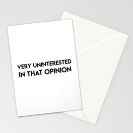 Very Uninterested In That Opinion Stationery Cards
