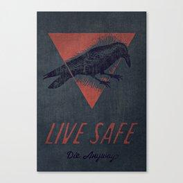 Live Safe, Die Anyway. Canvas Print