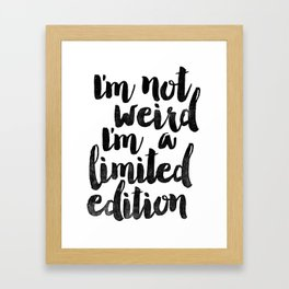 I'm Not Weird I'm a Limited Edition Black and White Funny Typography Poster Framed Art Print