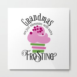 Grandma's Are Just Mommies With Extra Frosting Metal Print