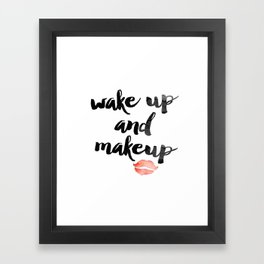 Wake Up and Makeup Framed Art Print