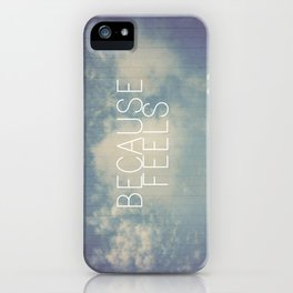 Because Feels iPhone Case