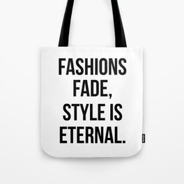 Fashions Fade, Style Is Eternal Tote Bag