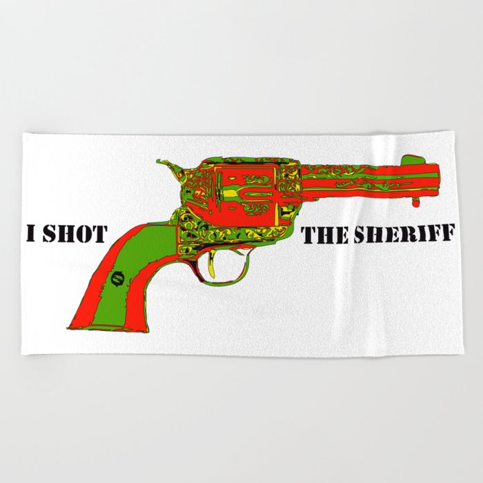 I shot the sheriff Beach Towel