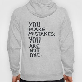 You make mistakes; you are not one. Hoody