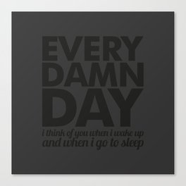 Every damn day Canvas Print