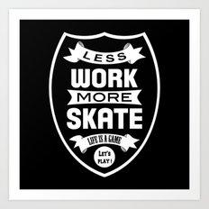 Less work more skate Art Print
