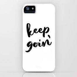 Keep Goin iPhone Case
