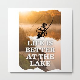 Life is better at the lake - Fish Quote Metal Print