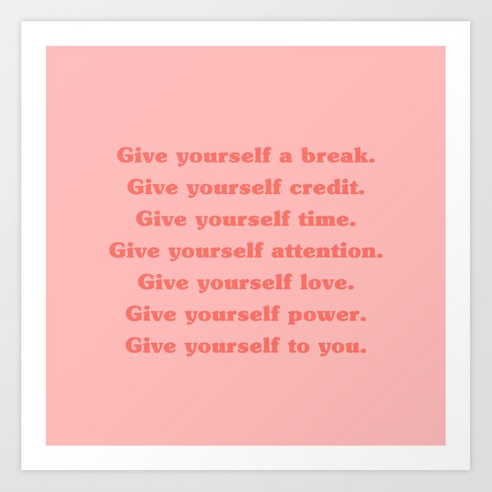 Give Yourself A Break, Credit, Time, Attention, Love, Power | Typography Kunstdrucke