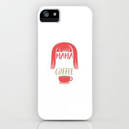Mama Needs Coffee iPhone Case