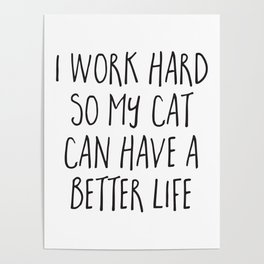 Cat Better Life Funny Quote Poster