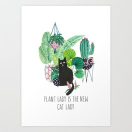 Plant lady is the new cat lady! Art Print