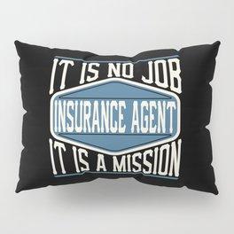 Insurance Agent  - It Is No Job, It Is A Mission Pillow Sham