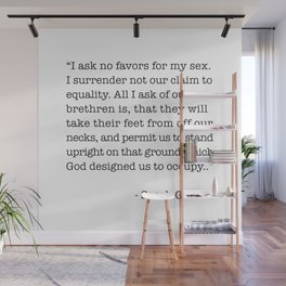 I Ask No Favors For My Sex.   Sarah Grimke Quote Wall Mural
