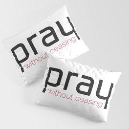 Christian,Bible verse,pray without ceasing Pillow Sham
