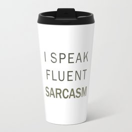 Fluent Sarcasm Travel Mug