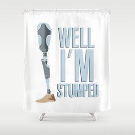 Well I'm Stumped Leg Amputee Funny Gift Pun Shower Curtain