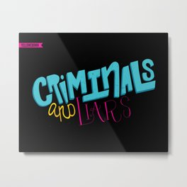 Criminals and Liars Metal Print