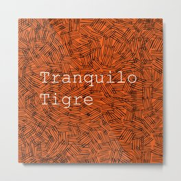 Tranquilo Tigre \\ Easy Tiger Metal Print