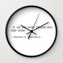 If you are going through hell, keep going. Winston S. Churchill Wall Clock