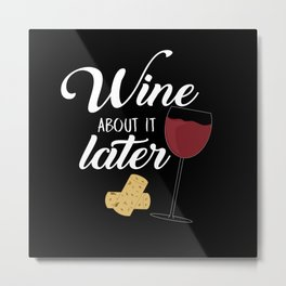 Wine About It Later Metal Print