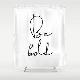 Be bold inspirational quote Shower Curtain