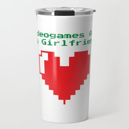 Videogames Are My Girlfriend Travel Mug