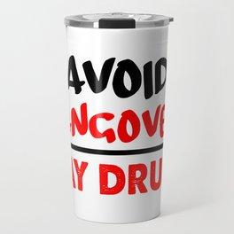 avoid hangovers funny sayings Travel Mug