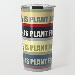 Carbon Dioxide Is Plant Food Travel Mug