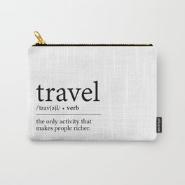 Travel - the only activity that makes people richer Carry-All Pouch