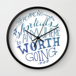 There are no shortcuts to anywhere worth going.  Wall Clock