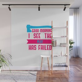 Good Morning I See The Plot Has Failed April Fools Day Quote Wall Mural