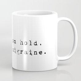 Life is on hold, I have a migraine. Coffee Mug