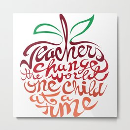 Teachers change the world one child at a time Metal Print