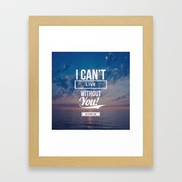 Can't live without you Framed Art Print