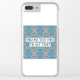 YOU'RE THE FOX TO MY TROT Clear iPhone Case