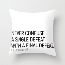 Never Confuse a Single Defeat with a final defeat #minimalism by F. Scott Fitzgerald Throw Pillow