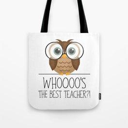 Whoooo's The Best Teacher?! Tote Bag