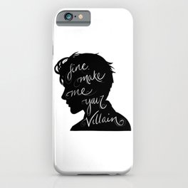 Fine, Make Me Your Villain iPhone Case