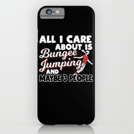 All I Care About Is Bungee Jumping iPhone Case