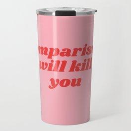 comparison will kill you Travel Mug