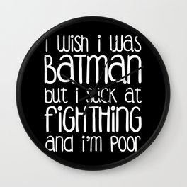I wish I was Bat man But i Suck at Fighting and I'm Poor Wall Clock