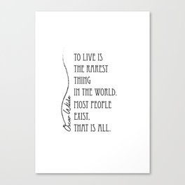 To live is the rarest thing in the world Canvas Print