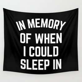 In Memory Of When I Could Sleep In Wall Tapestry