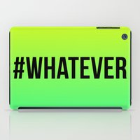 whatever iPad Cases featuring WHATEVER by #ARTIST
